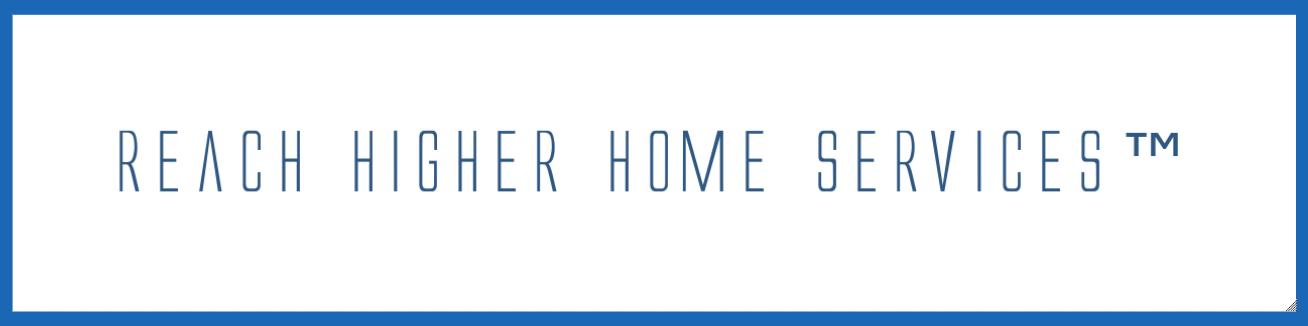 Reach Higher Home Services™
